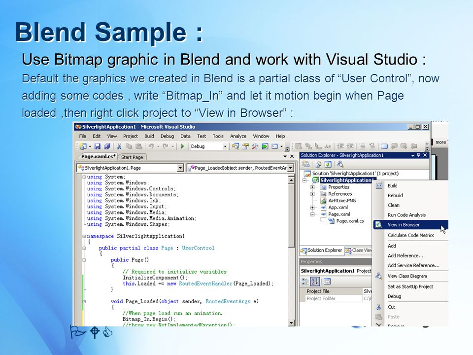 Use Bitmap graphic in Blend and work with Visual Studio : Default the graphics we created in Blend is a partial class of User Control, now adding some
