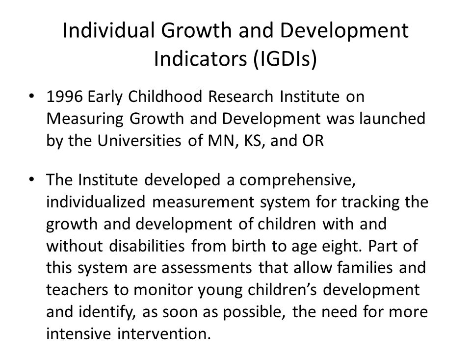 Individual Growth and Development Indicators (IGDIs) 1996 Early Childhood Research Institute on Measuring Growth and Development was launched by the U