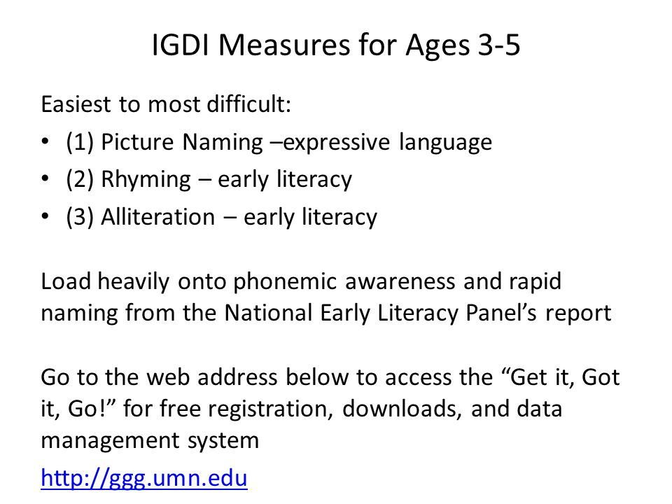 IGDI Measures for Ages 3-5 Easiest to most difficult: (1) Picture Naming –expressive language (2) Rhyming – early literacy (3) Alliteration – early li