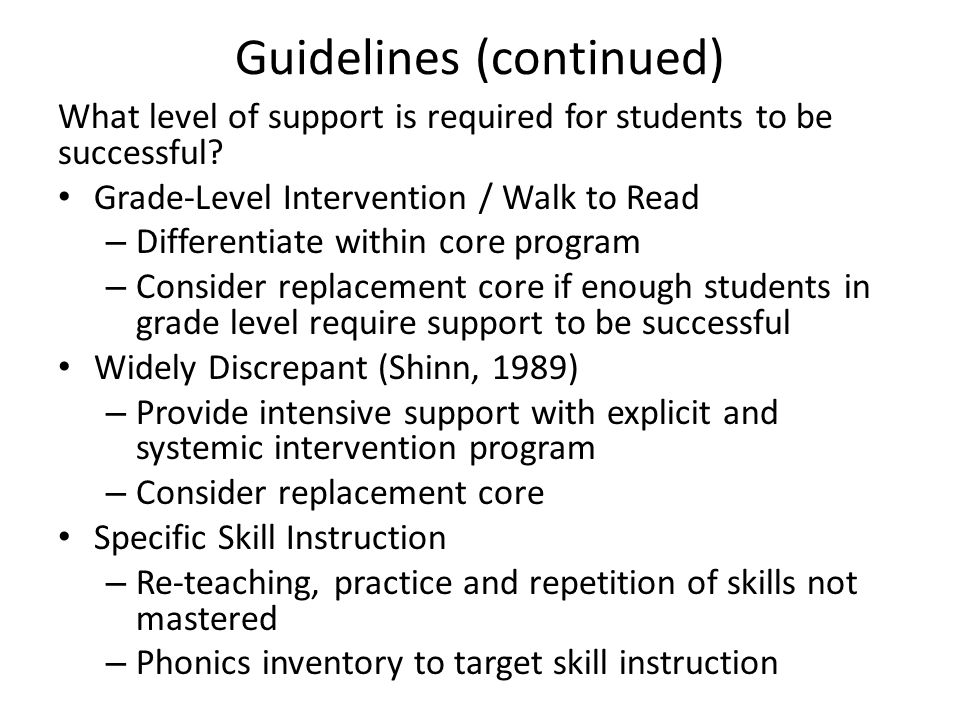Guidelines (continued) What level of support is required for students to be successful? Grade-Level Intervention / Walk to Read – Differentiate within