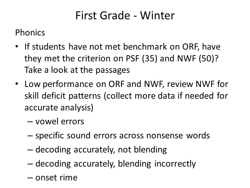 First Grade - Winter Phonics If students have not met benchmark on ORF, have they met the criterion on PSF (35) and NWF (50)? Take a look at the passa