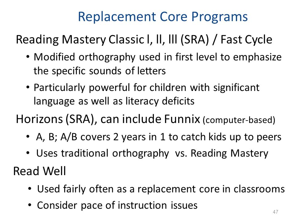 Replacement Core Programs Reading Mastery Classic l, ll, lll (SRA) / Fast Cycle Modified orthography used in first level to emphasize the specific sou