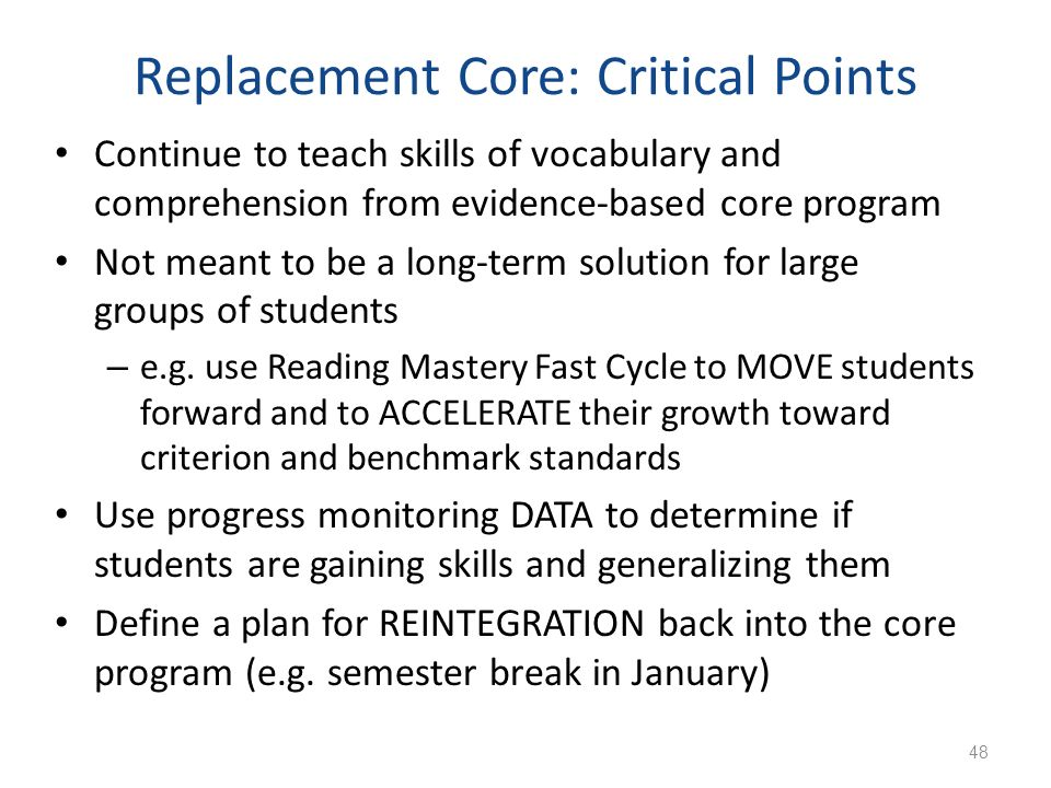 Replacement Core: Critical Points Continue to teach skills of vocabulary and comprehension from evidence-based core program Not meant to be a long-ter