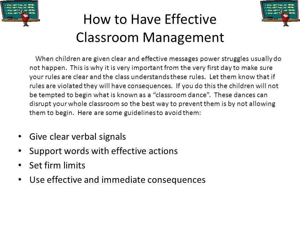 How to Have Effective Classroom Management When children are given clear and effective messages power struggles usually do not happen. This is why it