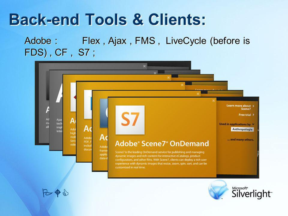 Adobe :Flex, Ajax, FMS, LiveCycle (before is FDS), CF, S7 ; Back-end Tools & Clients: PWC
