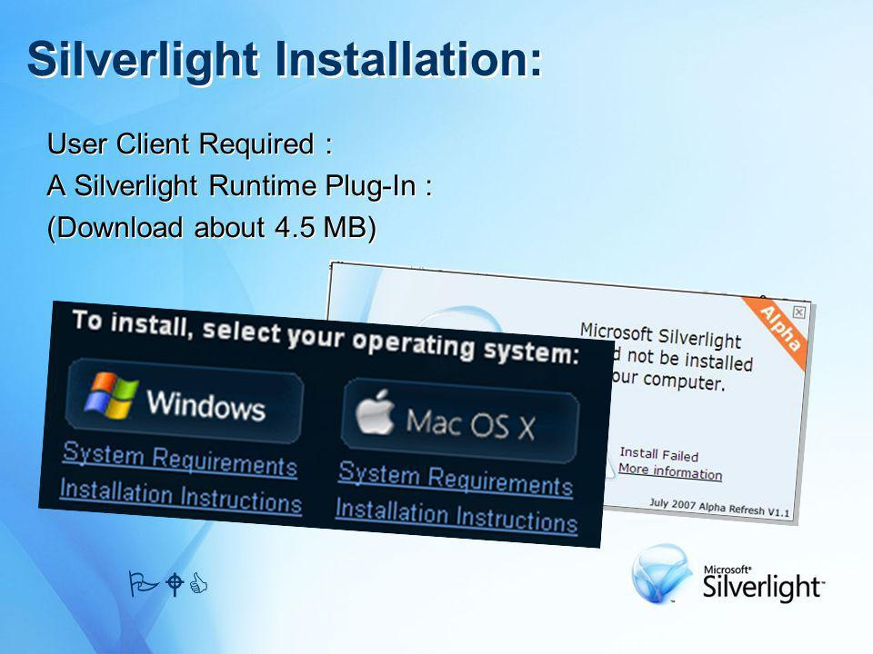 Silverlight Installation: User Client Required : A Silverlight Runtime Plug-In : (Download about 4.5 MB) User Client Required : A Silverlight Runtime Plug-In : (Download about 4.5 MB) PWC