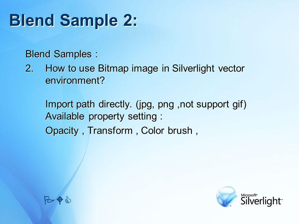 Blend Samples : 2.How to use Bitmap image in Silverlight vector environment? Import path directly. (jpg, png,not support gif) Available property setti