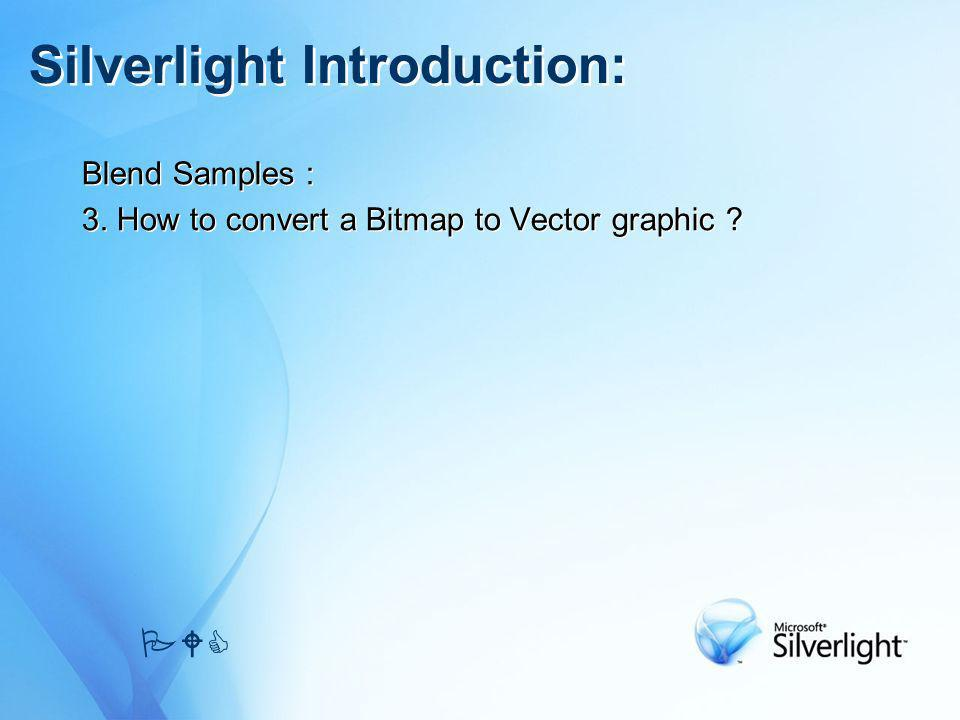 Blend Samples : 3. How to convert a Bitmap to Vector graphic ? Blend Samples : 3. How to convert a Bitmap to Vector graphic ? PWC Silverlight Introduc