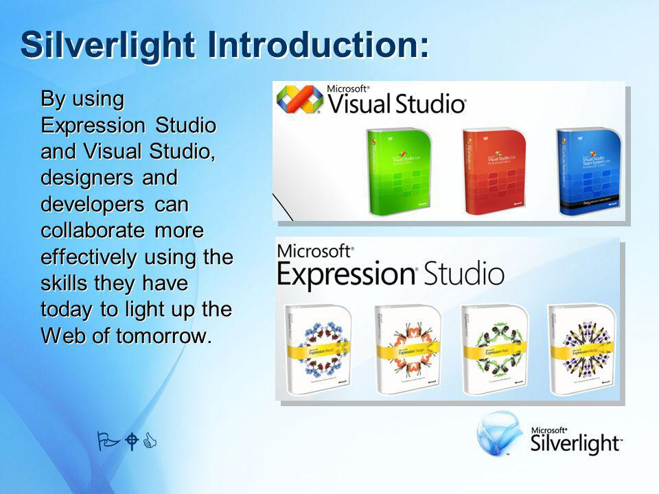 Silverlight Introduction: By using Expression Studio and Visual Studio, designers and developers can collaborate more effectively using the skills the