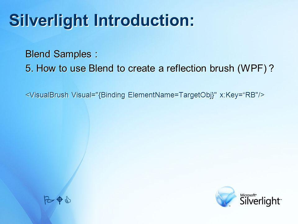 Blend Samples : 5. How to use Blend to create a reflection brush (WPF) ? Blend Samples : 5. How to use Blend to create a reflection brush (WPF) ? PWC