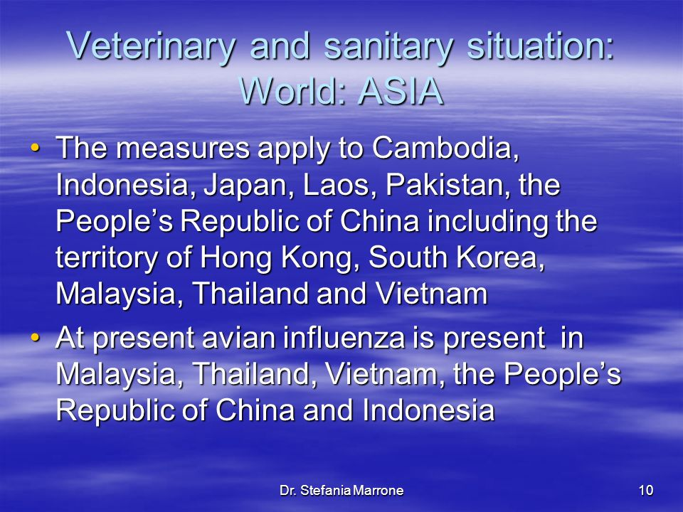 Dr. Stefania Marrone10 Veterinary and sanitary situation: World: ASIA The measures apply to Cambodia, Indonesia, Japan, Laos, Pakistan, the Peoples Re