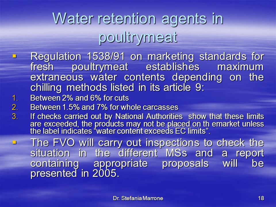 Dr. Stefania Marrone18 Water retention agents in poultrymeat Regulation 1538/91 on marketing standards for fresh poultrymeat establishes maximum extra