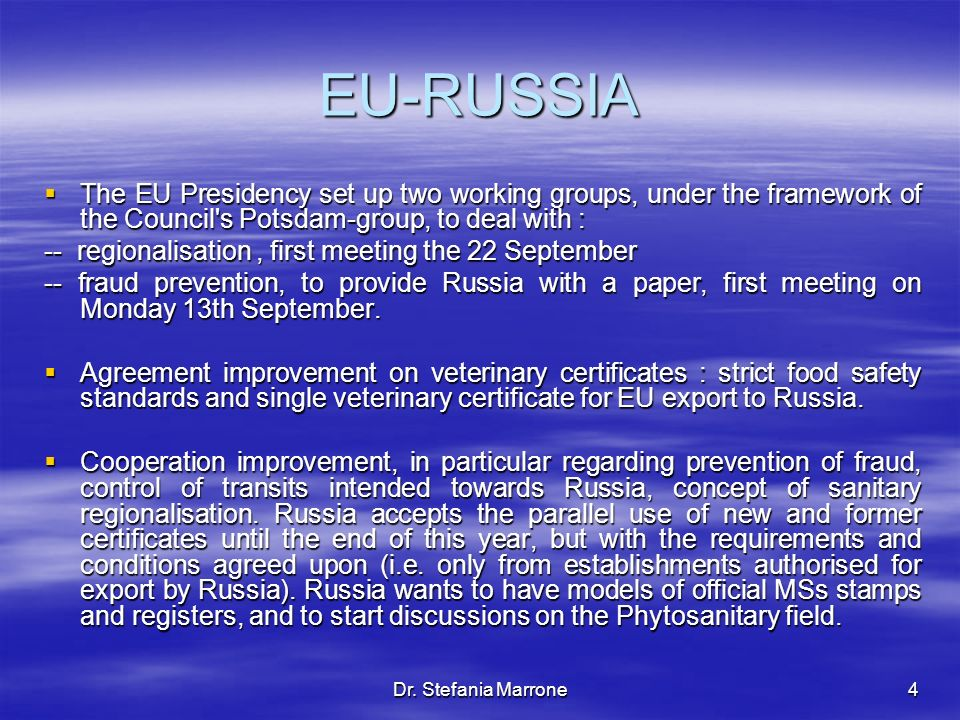 Dr. Stefania Marrone4 EU-RUSSIA The EU Presidency set up two working groups, under the framework of the Council's Potsdam-group, to deal with : The EU