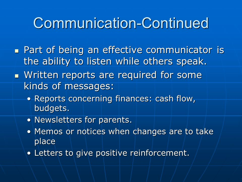 Communication-Continued Part of being an effective communicator is the ability to listen while others speak. Part of being an effective communicator i