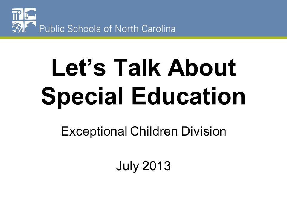 Lets Talk About Special Education Exceptional Children Division July 2013