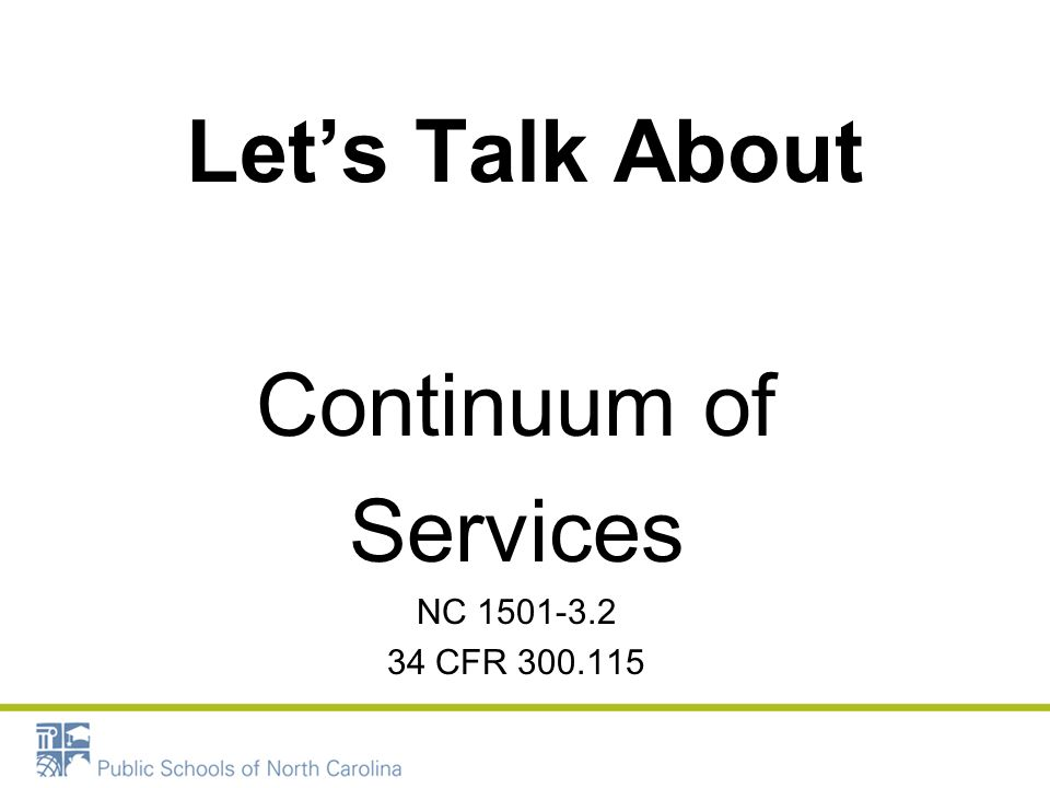 Lets Talk About Continuum of Services NC 1501-3.2 34 CFR 300.115