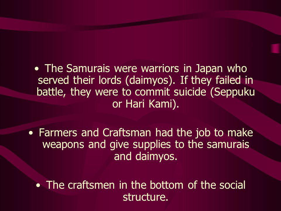 The Samurais were warriors in Japan who served their lords (daimyos). If they failed in battle, they were to commit suicide (Seppuku or Hari Kami). Fa