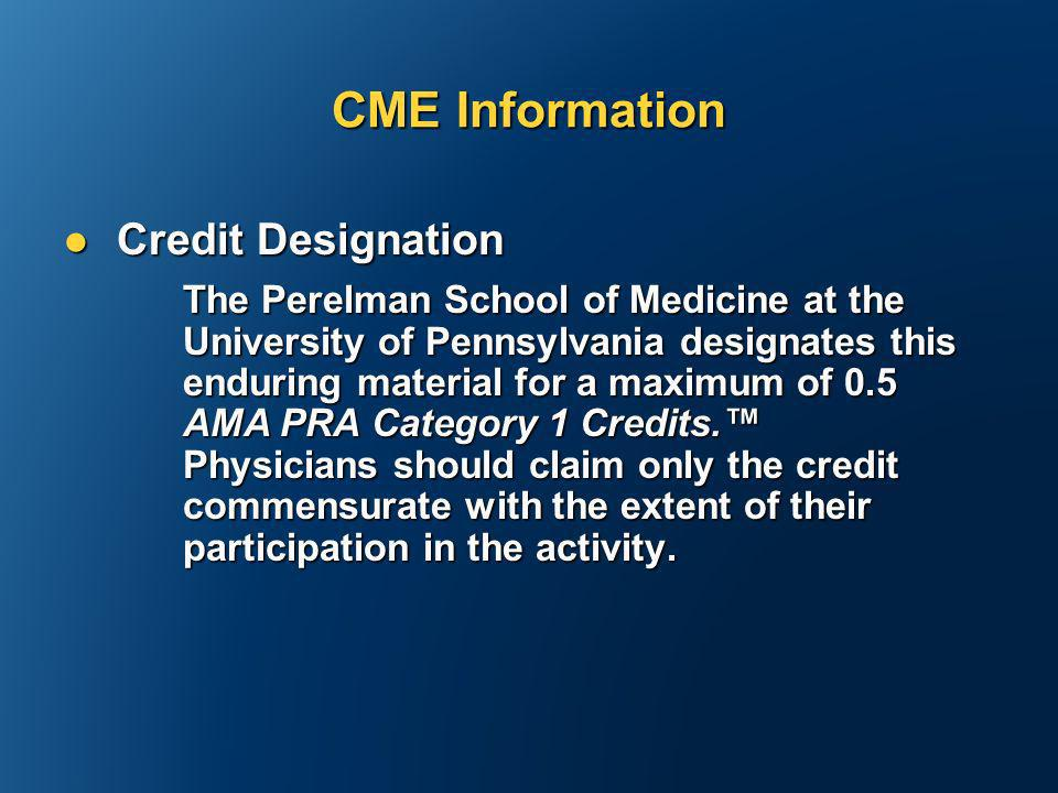 CME Information Credit Designation Credit Designation The Perelman School of Medicine at the University of Pennsylvania designates this enduring mater