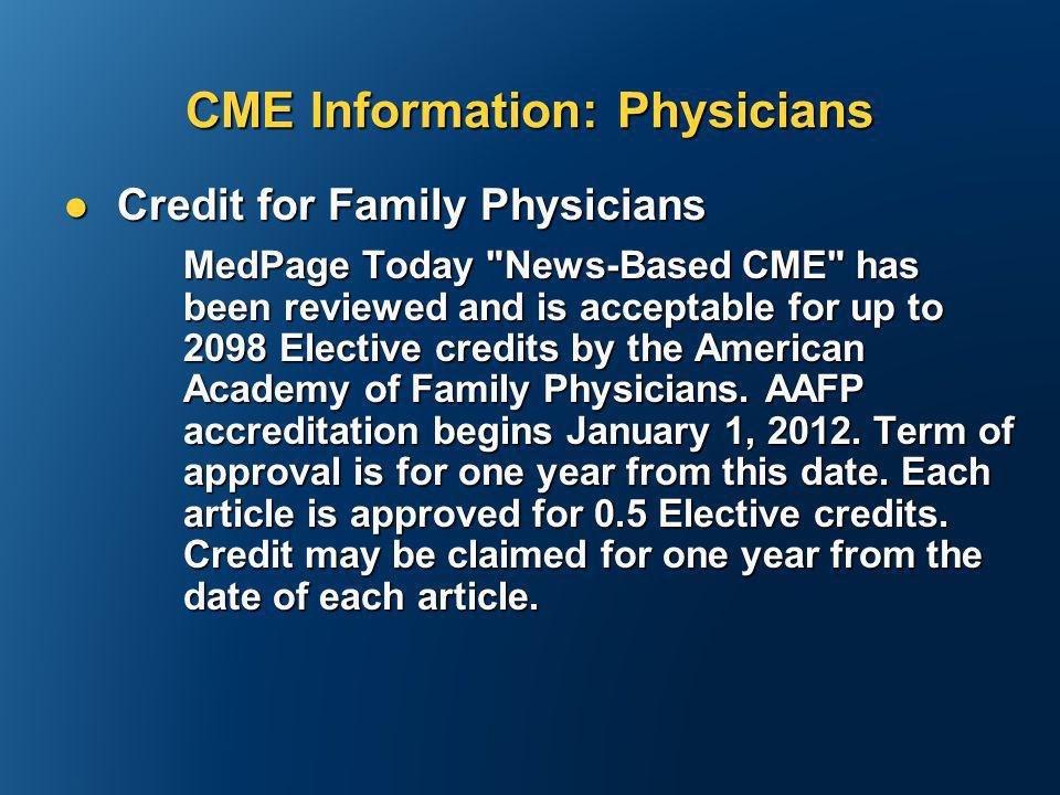 CME Information: Physicians Credit for Family Physicians Credit for Family Physicians MedPage Today News-Based CME has been reviewed and is acceptable for up to 2098 Elective credits by the American Academy of Family Physicians.
