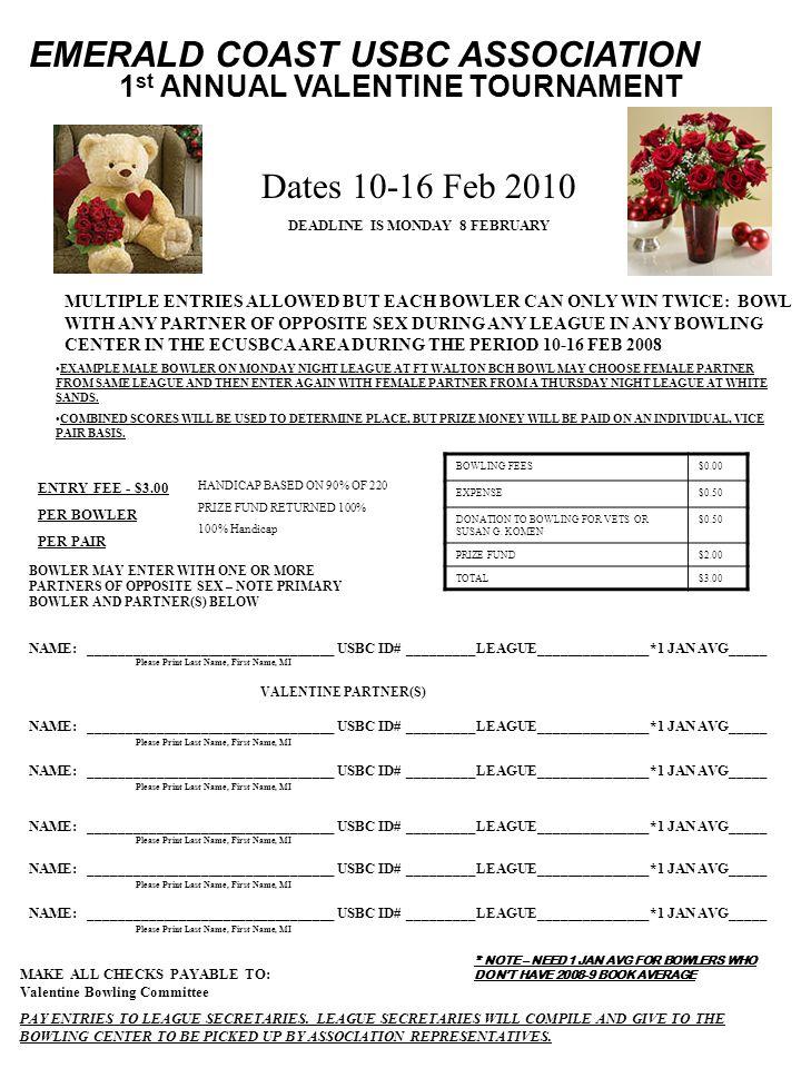 EMERALD COAST USBC ASSOCIATION 1 st ANNUAL VALENTINE TOURNAMENT Dates 10-16 Feb 2010 DEADLINE IS MONDAY 8 FEBRUARY EXAMPLE MALE BOWLER ON MONDAY NIGHT