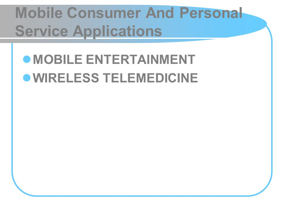 Mobile Consumer And Personal Service Applications MOBILE ENTERTAINMENT WIRELESS TELEMEDICINE