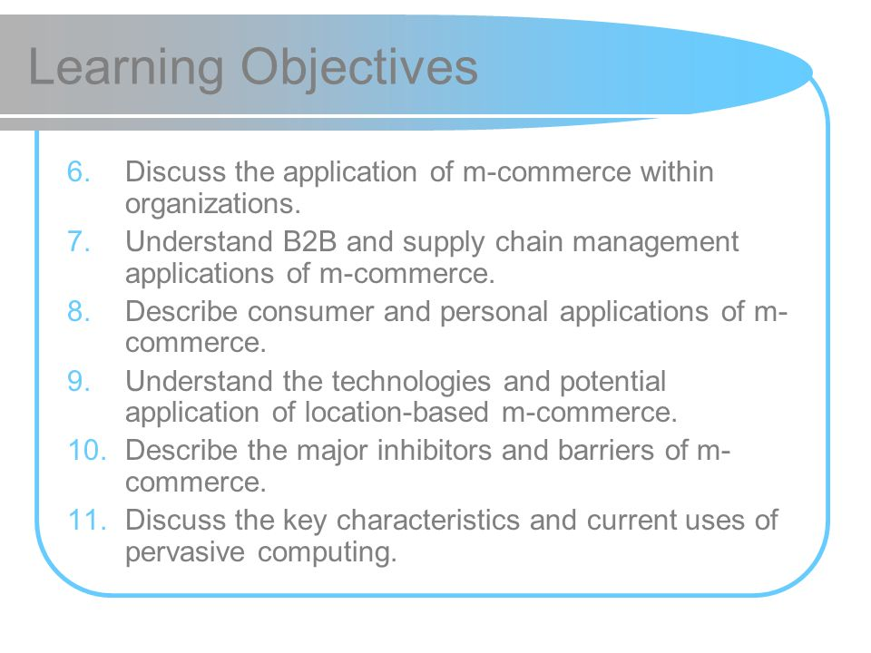 Learning Objectives 6.Discuss the application of m-commerce within organizations. 7.Understand B2B and supply chain management applications of m-comme