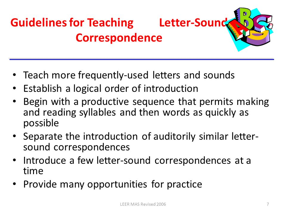 LEER MAS Revised 20067 Guidelines for Teaching Letter-Sound Correspondence Teach more frequently-used letters and sounds Establish a logical order of