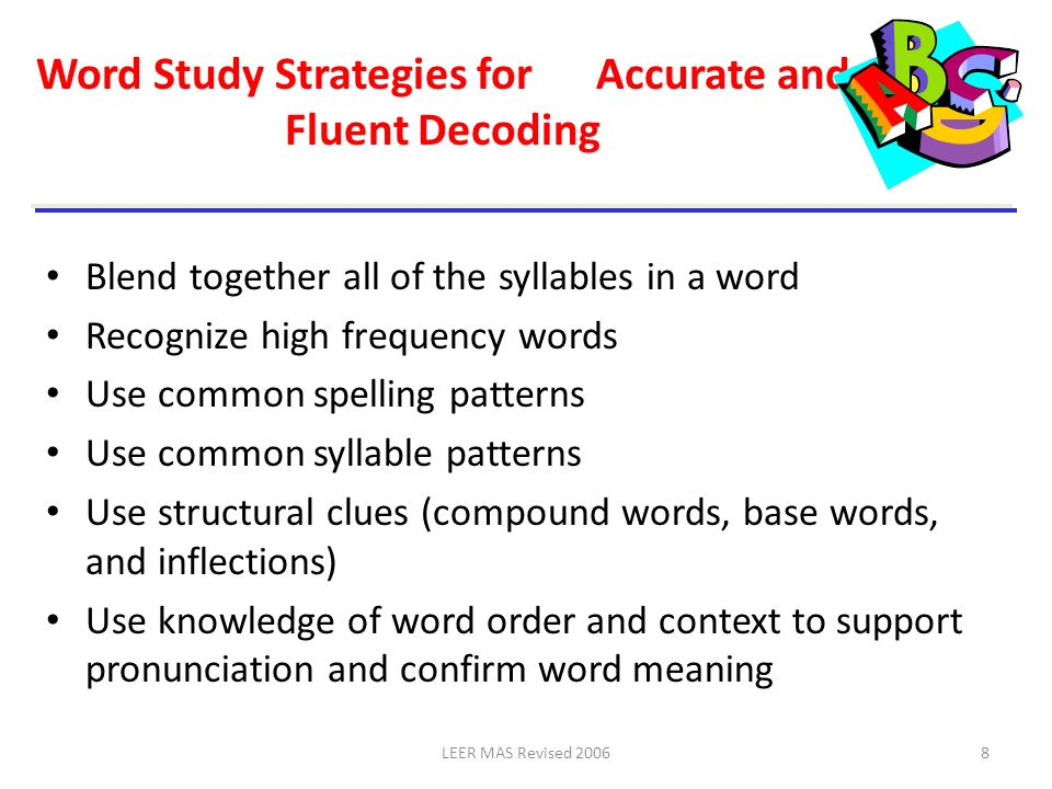 LEER MAS Revised 20068 Word Study Strategies for Accurate and Fluent Decoding Blend together all of the syllables in a word Recognize high frequency w