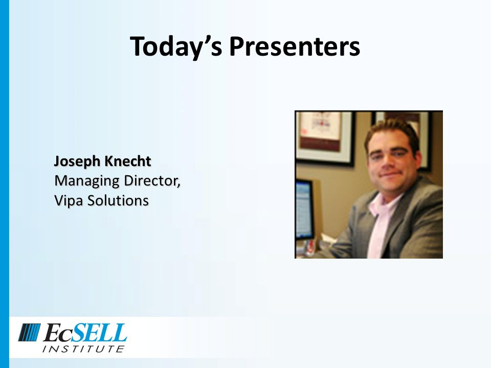 Todays Presenters Joseph Knecht Managing Director, Vipa Solutions