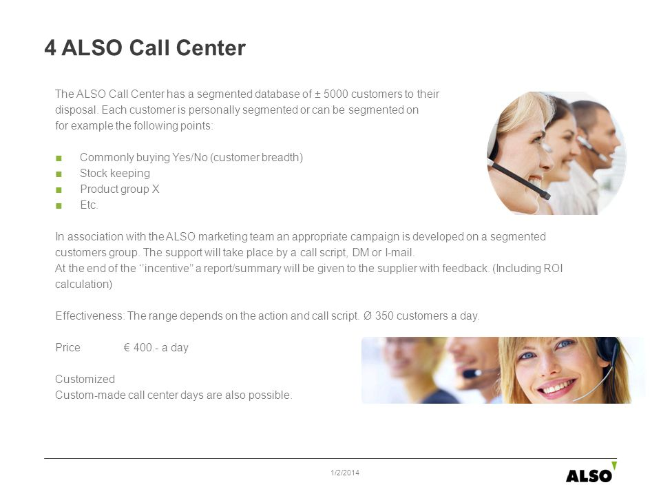 The ALSO Call Center has a segmented database of ± 5000 customers to their disposal. Each customer is personally segmented or can be segmented on for