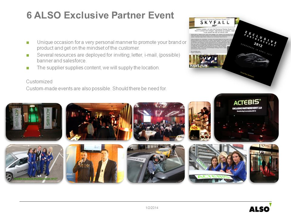 6 ALSO Exclusive Partner Event Unique occasion for a very personal manner to promote your brand or product and get on the mindset of the customer. Sev