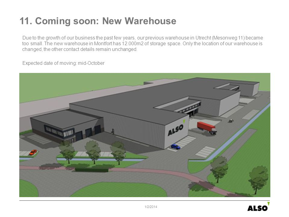 11. Coming soon: New Warehouse 1/2/2014 Due to the growth of our business the past few years, our previous warehouse in Utrecht (Mesonweg 11) became t
