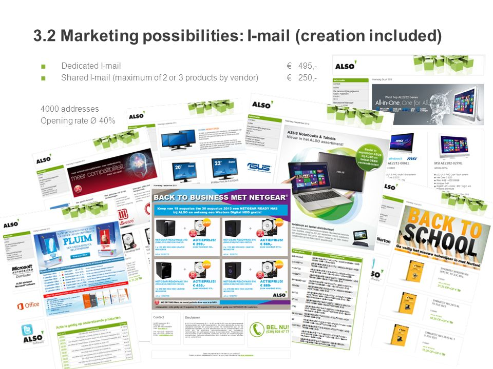 Dedicated I-mail 495,- Shared I-mail (maximum of 2 or 3 products by vendor) 250,- 4000 addresses Opening rate Ø 40% 3.2 Marketing possibilities: I-mail (creation included) 1/2/2014