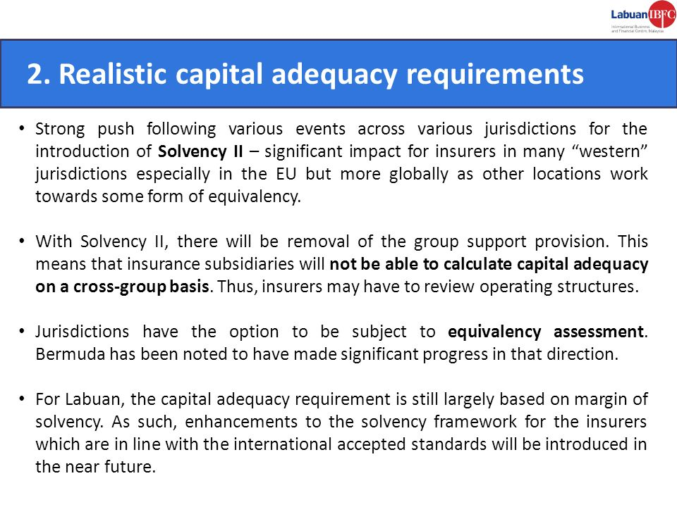 CONVENIENT. 2. Realistic capital adequacy requirements Strong push following various events across various jurisdictions for the introduction of Solve