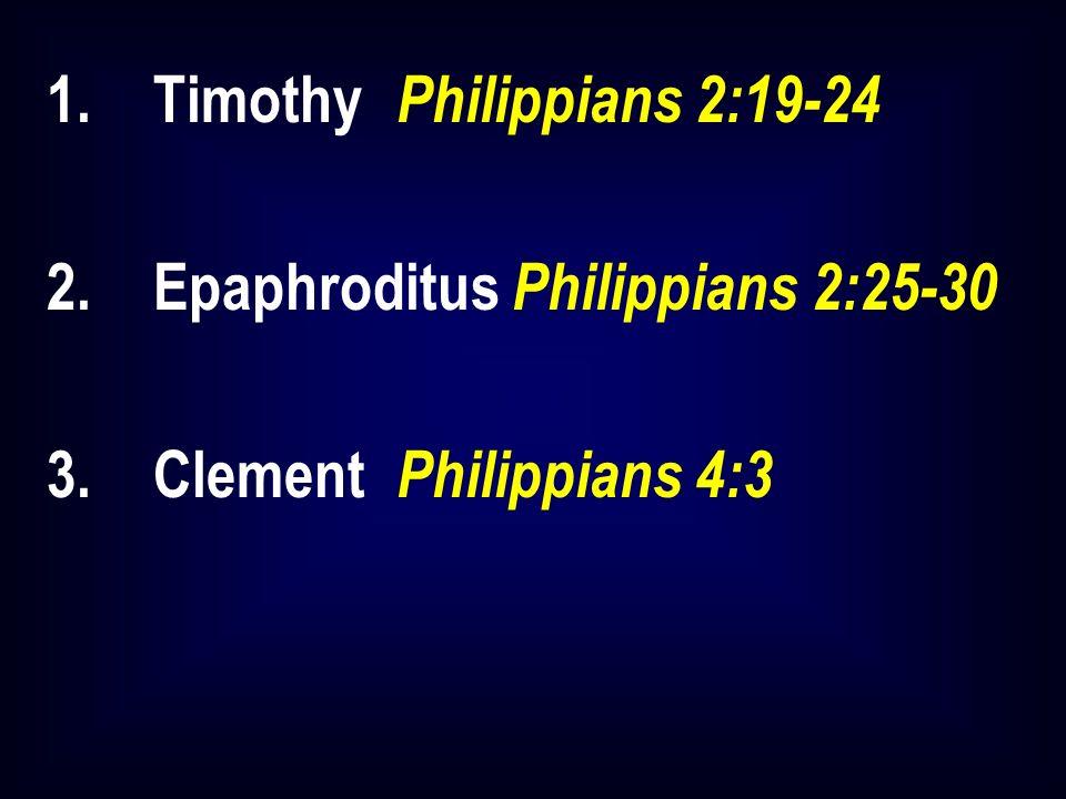 1.Timothy Philippians 2:19-24 2.Epaphroditus Philippians 2:25-30 3.Clement Philippians 4:3