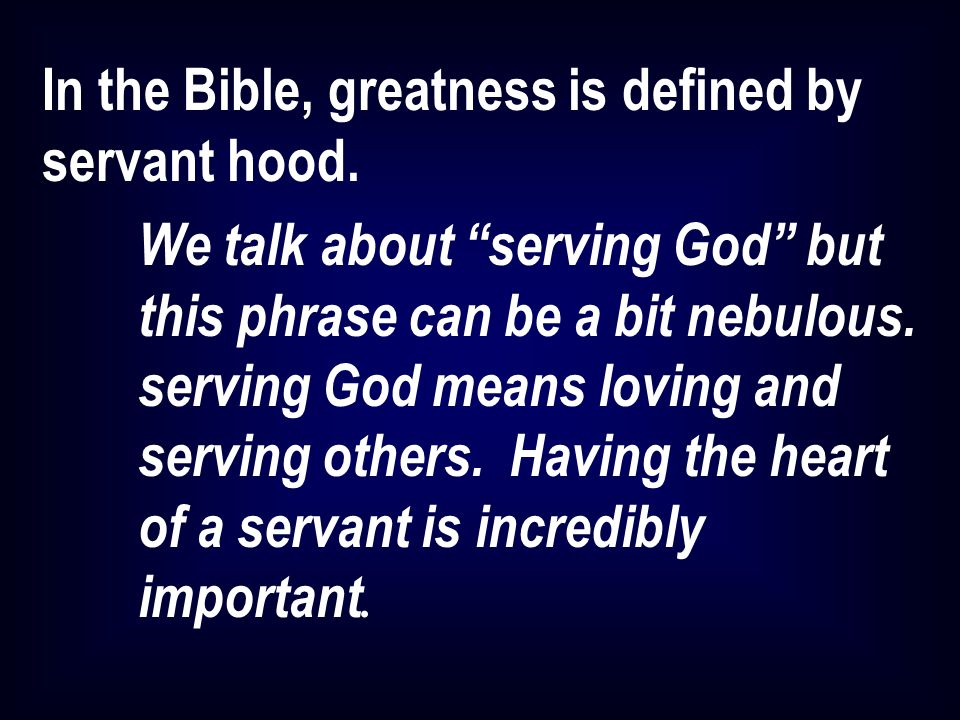 In the Bible, greatness is defined by servant hood.