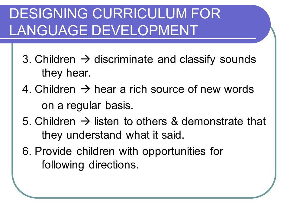 DESIGNING CURRICULUM FOR LANGUAGE DEVELOPMENT 3.