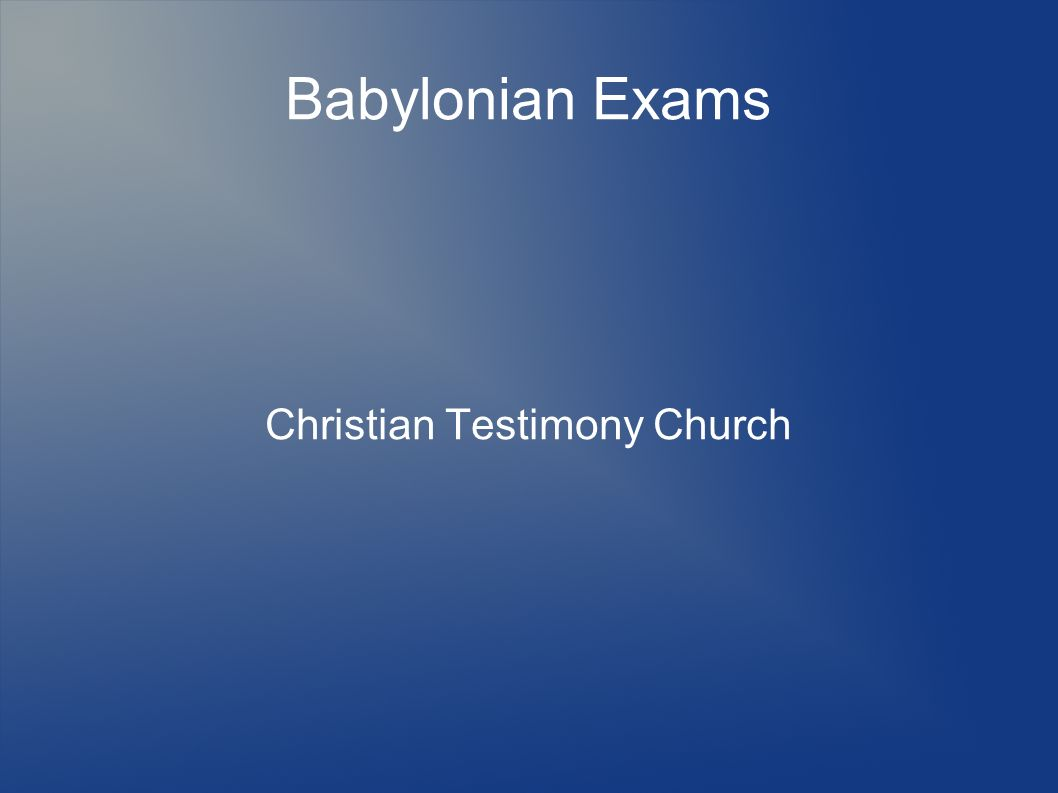 Babylonian Exams Christian Testimony Church
