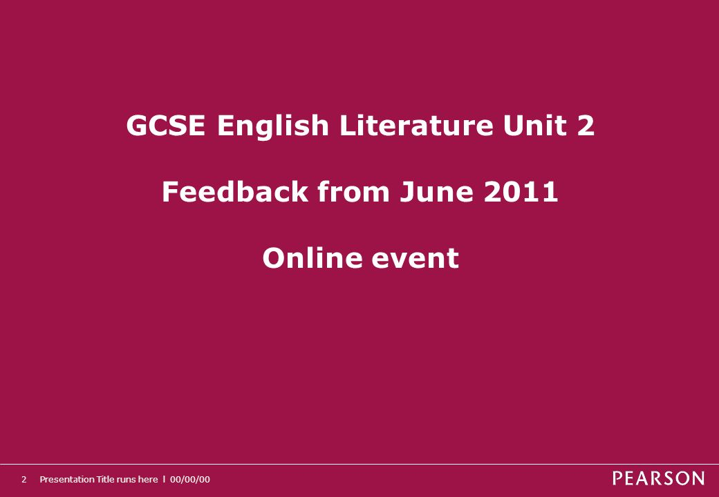 Presentation Title runs here l 00/00/002 GCSE English Literature Unit 2 Feedback from June 2011 Online event