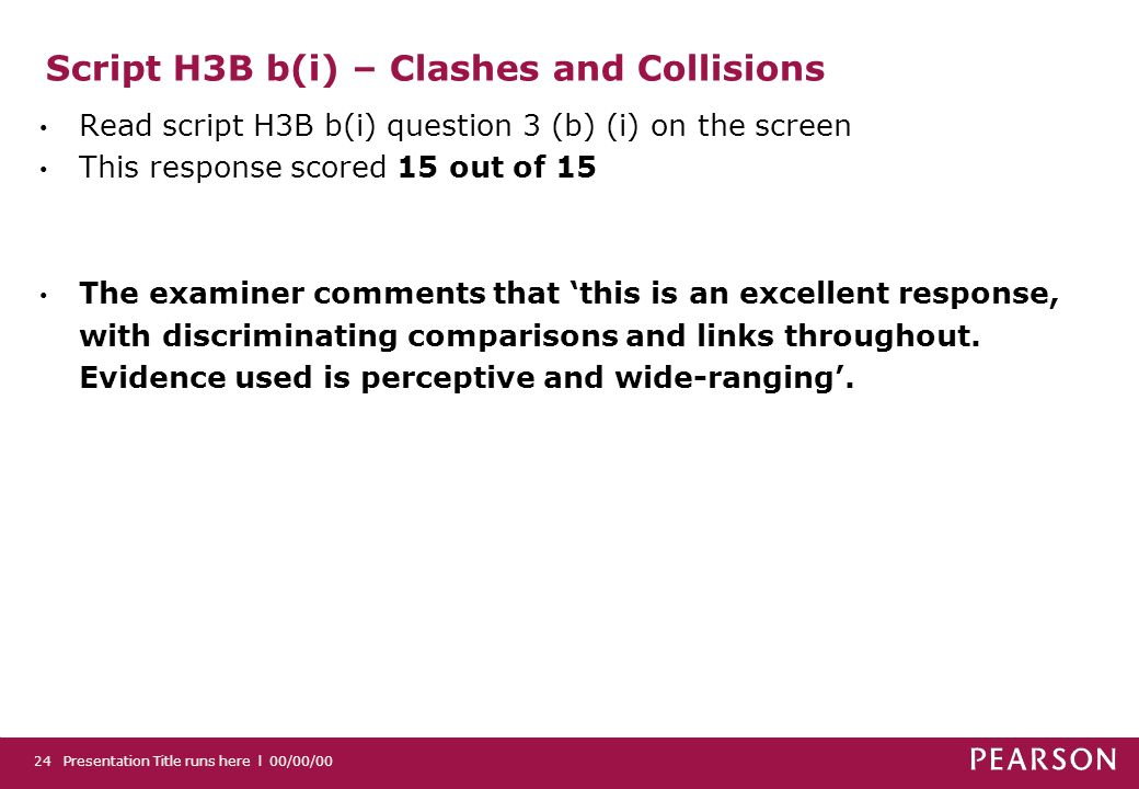 Script H3B b(i) – Clashes and Collisions Read script H3B b(i) question 3 (b) (i) on the screen This response scored 15 out of 15 The examiner comments