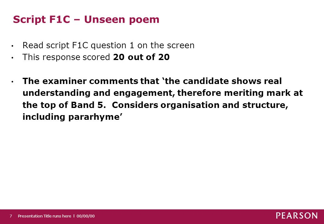 Script F1C – Unseen poem Read script F1C question 1 on the screen This response scored 20 out of 20 The examiner comments that the candidate shows rea