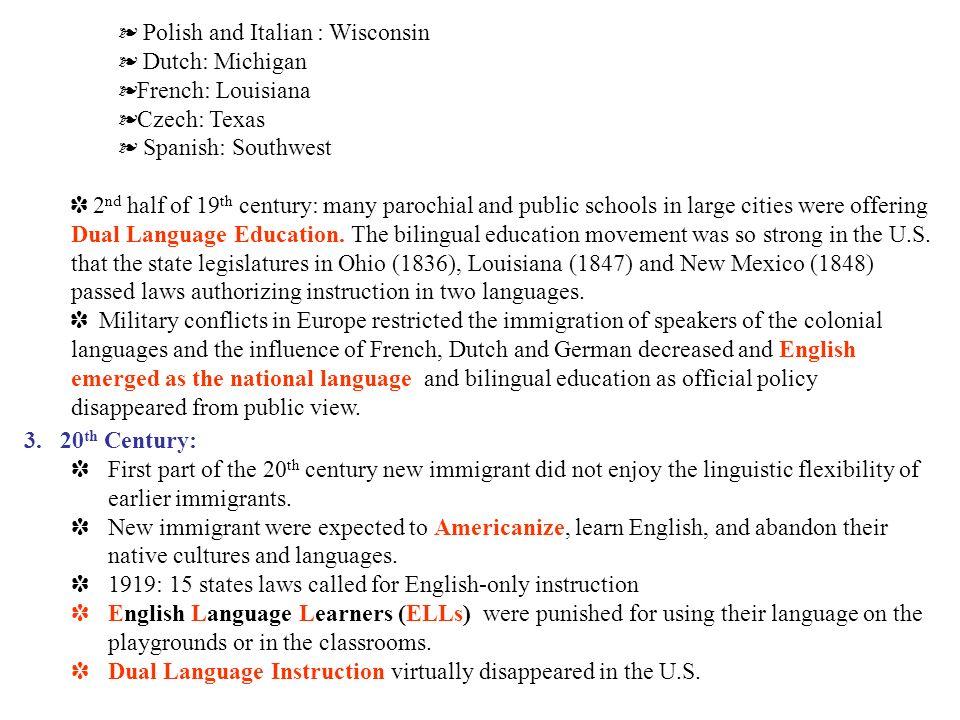 Polish and Italian : Wisconsin Dutch: Michigan French: Louisiana Czech: Texas Spanish: Southwest 2 nd half of 19 th century: many parochial and public