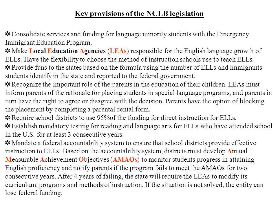 Key provisions of the NCLB legislation Consolidate services and funding for language minority students with the Emergency Immigrant Education Program.