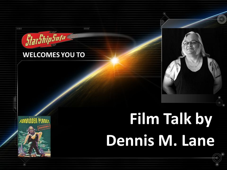 WELCOMES YOU TO FILM TALK WITH Dennis M. Lane Film Talk by