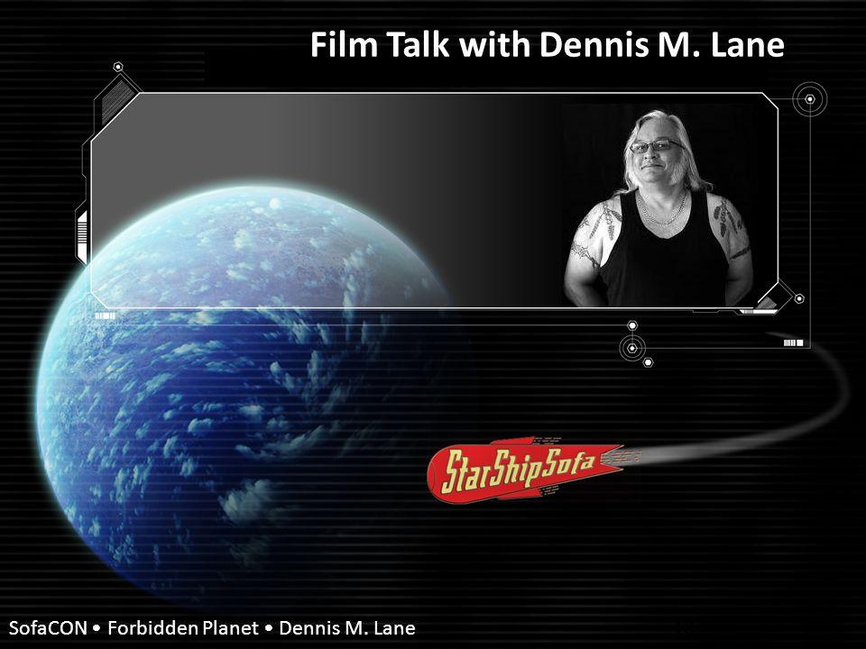 FILM TALK WITH DENNIS M. LANE SofaCON Forbidden Planet Dennis M.