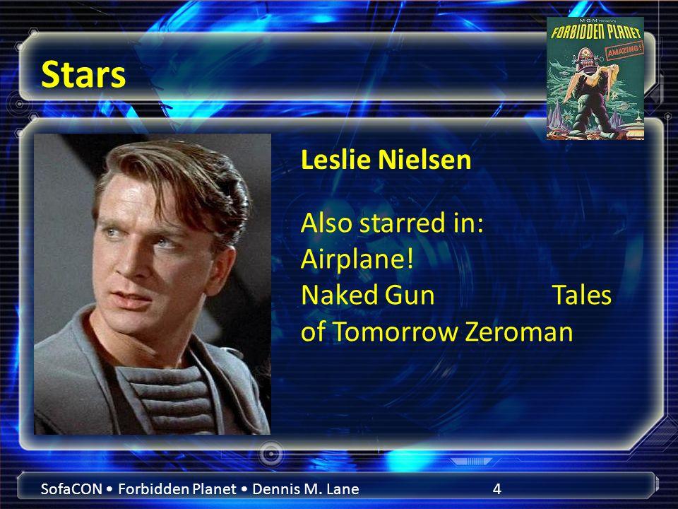 Stars SofaCON Forbidden Planet Dennis M. Lane4 Leslie Nielsen Also starred in: Airplane.