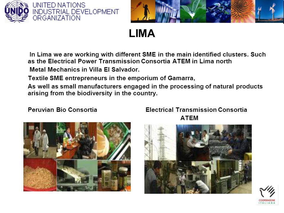 LIMA In Lima we are working with different SME in the main identified clusters. Such as the Electrical Power Transmission Consortia ATEM in Lima north