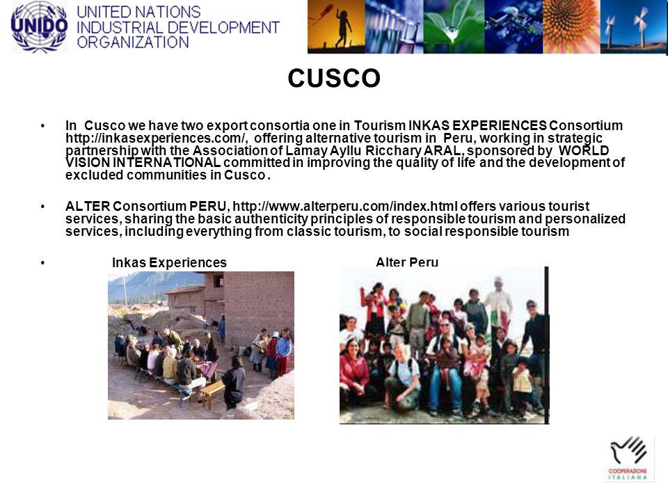 CUSCO In Cusco we have two export consortia one in Tourism INKAS EXPERIENCES Consortium http://inkasexperiences.com/, offering alternative tourism in