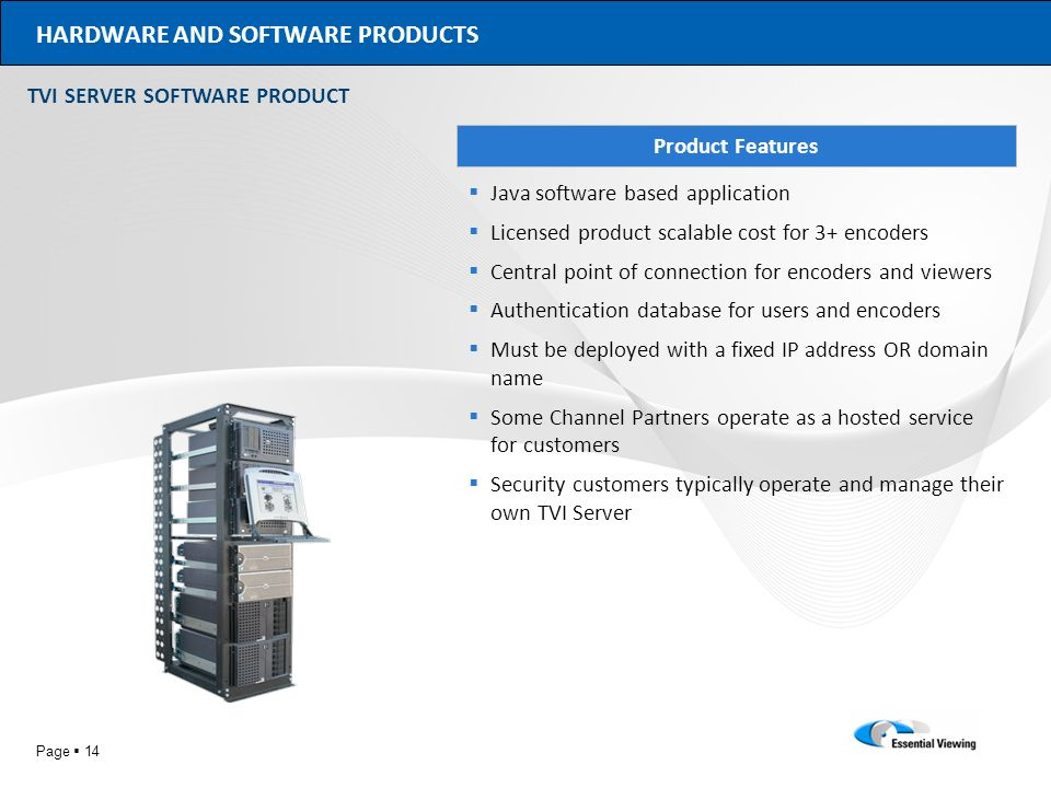 Page 14 HARDWARE AND SOFTWARE PRODUCTS Product Features TVI SERVER SOFTWARE PRODUCT Java software based application Licensed product scalable cost for