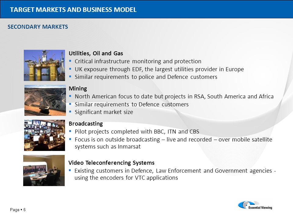 Page 6 TARGET MARKETS AND BUSINESS MODEL Utilities, Oil and Gas Critical infrastructure monitoring and protection UK exposure through EDF, the largest